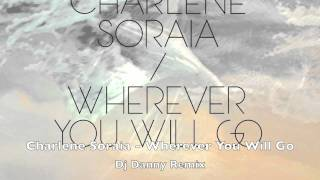 Charlene Soraia - Wherever You Will Go (Dj Danny Remix 2012) (Bootleg) (Radio Edit)