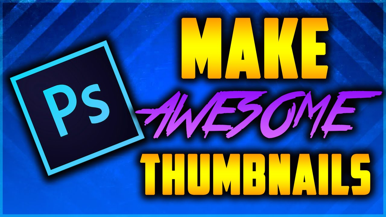 Photo Tutorial How To Make Awesome Thumbnails Cc 2017 Thumbnail You