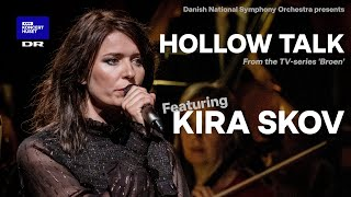 Hollow Talk - from 'Broen' // Kira Skov & The Danish National Symphony Orchestra (LIVE)