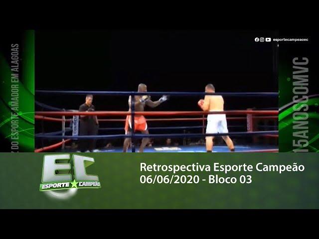 Retrospectiva Esporte Campeão 06/06/2020 - Bloco 03