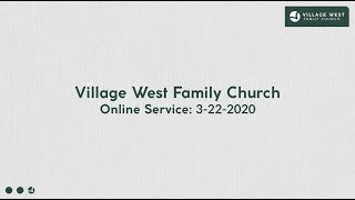 03-22-2020 | Village West Family Church Online Service