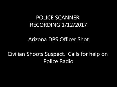 Police Scanner: Arizona Officer Shot 1/12; civilian shoots suspect and calls for help on  radio