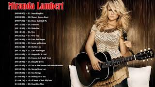 Best Songs Of Miranda Lambert - Miranda Lambert Greatest Hits Playlist 2018