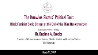 2017 Whidden Lecture: The Knowles Sisters Political Tour with Dr. Daphne A. Brooks