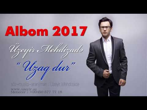 Uzeyir Mehdizade Uzaq Dur 2017 Albom