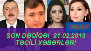 SON DƏQİQƏ!_21.02.2019 - TƏCİLİ XƏBƏRLƏR!
