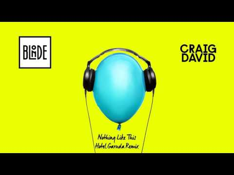 Blonde and Craig David - Nothing Like This (Hotel Garuda Remix)