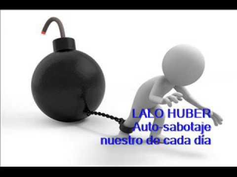 Lalo Huber - Autosabotaje nuestro de cada día