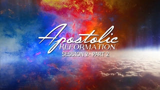 Apostolic Reformation Session 2 Part 2