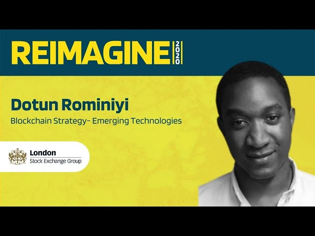 REIMAGINE 2020 v2.0 - Dotun Rominiyi - London Stock Exchange Group - Blockchain Innovation At LSEG