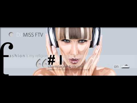 "fashion dj Miss FTV★ mix ""Champagne & Coc...ne"". Special for Milan Fashion Week 12