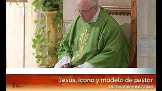 Jesús, icono y modelo de pastor: El Papa Francisco en Casa Santa Martha HD (18/09/2018)