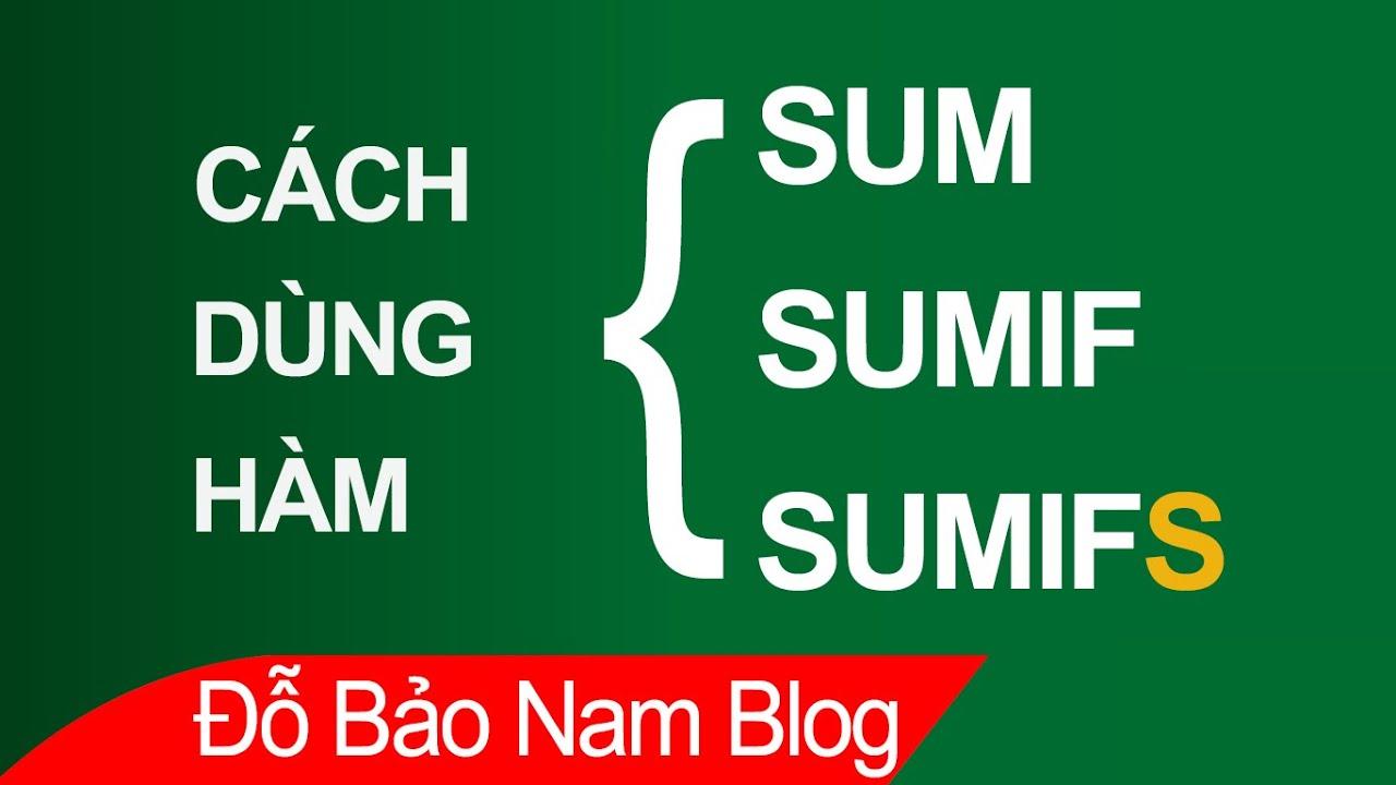 Cách dùng hàm Sum, Sumif, Sumifs trong Excel qua ví dụ cực hay