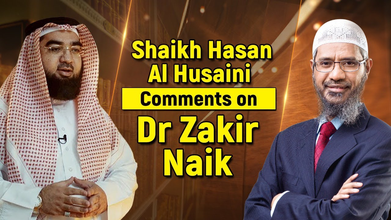 Shaikh Hasan Al Husaini Comments on Dr Zakir Naik