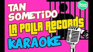 Tan Sometido ✪ La Polla Records (KARAOKE / LETRA / COVER)