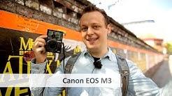 Canon EOS M3 - Wird im zweiten Anlauf alles besser? [Deutsch]