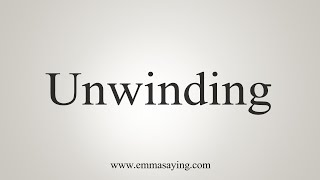 How To Say Unwinding