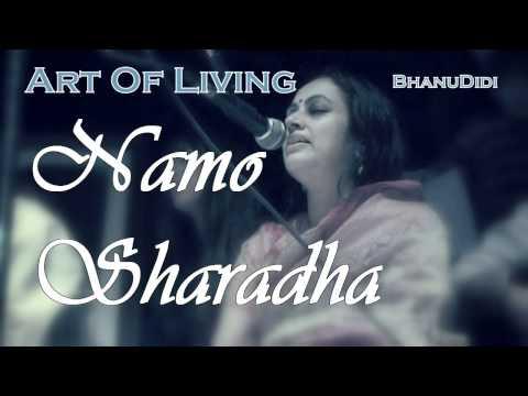 Namo Sharadha    Bhanu Didi Art Of Living Bhajans