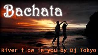 River flow in you (Bachata electronica by Dj Tokyo)