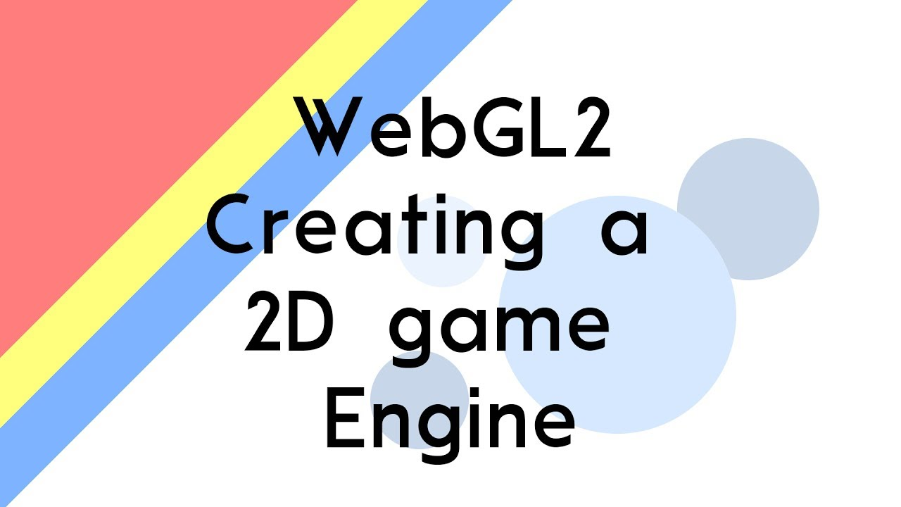 Creating a 2D Game Engine using WebGL  Introduction: Rendering sprites
