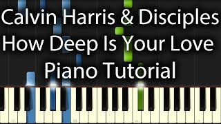 Calvin Harris & Disciples - How Deep Is Your Love Tutorial (How To Play On Piano)