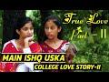Main Ishq Uska song | Rahul & Amrita College Love Story Part-II | Rahul & Amrita | Boys Special