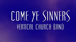 Come Ye Sinners - Vertical Church Band