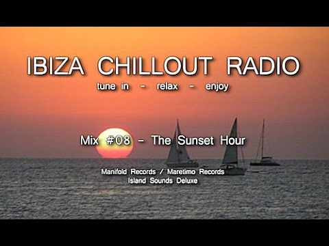 Ibiza Chillout Radio - Mix # 08 The Sunset Hour, HD, 2014, Cafe Del Mar Sounds