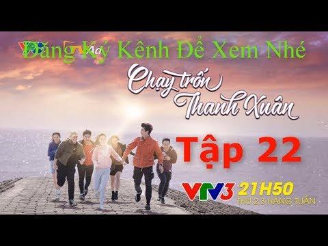 Chạy Trốn Thanh Xuân Tập 22