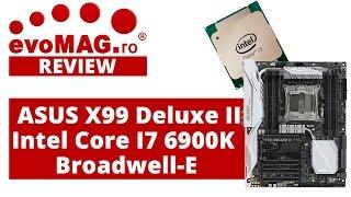 ASUS X99-DELUXE II + Intel CORE I7 6900K Broadwell-E   Review pentru Power Useri