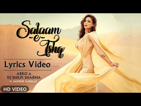 Salaam-e-Ishq | Official Lyrics Video | Jasmine Sandlas | Arko & DJ Shilpi Sharma