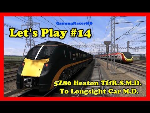 Train Simulator 2017 - Let's Play #14 - 5Z80 Heaton T&R. S.M.D. To Longsight Car M.D. [1080p 60FPS]