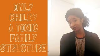 Toxic Family Structure: Are You An Only Child? Psychotherapy Crash Course