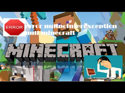 """SOLUCION""error nullpointerexception null minecraft 2017"