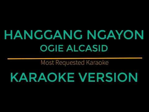 Hanggang Ngayon - Ogie Alcasid (Karaoke Version)