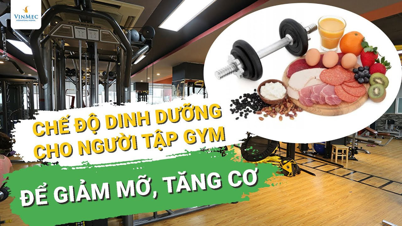 Dinh dưỡng cho người tập gym giảm mỡ, tăng cơ| BS Nguyễn Khoa Bình, Vinmec