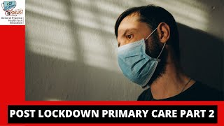 Post Lockdown NHS: Primary care part 2