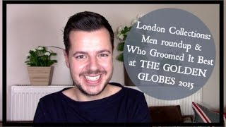 Golden Globes 2015 Male Grooming and London Collections: Men Report! Thumbnail