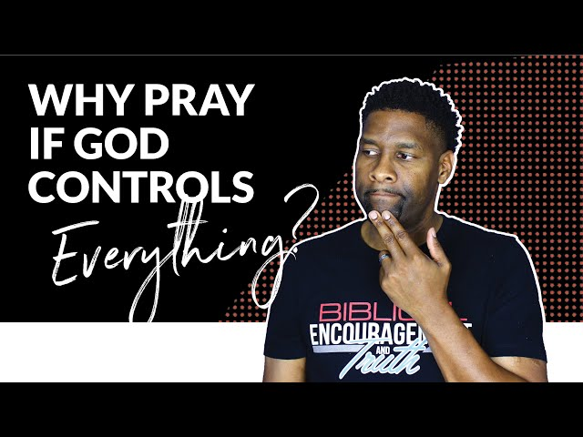 Why Pray If God Has Already Decided EVERYTHING?