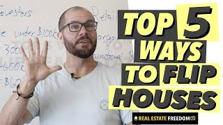 Top 5 Ways To Flip Real Estate [EXPLAINED]