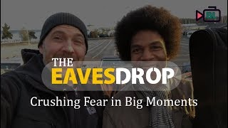 Crushing Fear in Big Moments   The EavesDrop with Bronkar Lee and Guest Aaron Williams