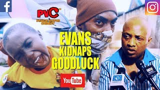 EVANS KIDNAPS GOODLUCK PRAIZE VICTOR COMEDY EVANS THE KIDNAPPER Nigerian Comedy