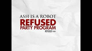 Ash is a Robot - Refused Party Program (Refused Cover)
