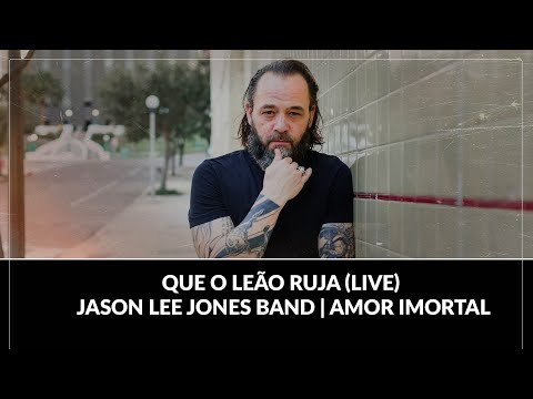 Que O Leão Ruja (LIVE) - Jason Lee Jones Band | Amor Imortal