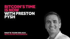 Bitcoin's Time is Now with Preston Pysh