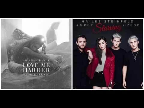 Starving X Love Me Harder - Ariana Grande feat. The Weeknd vs. Hailee Steinfeld feat. Zedd
