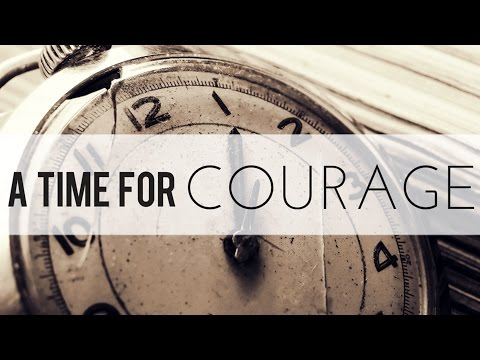 A Time for Courage - Part 1