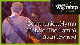 Stuart Townend - Communion Hymn (Behold The Lamb)