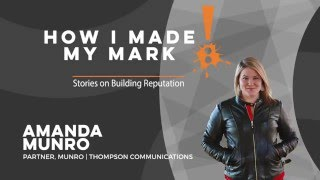 Amanda Munro - How I Made My Mark: Career Stories on Building Brand Reputation
