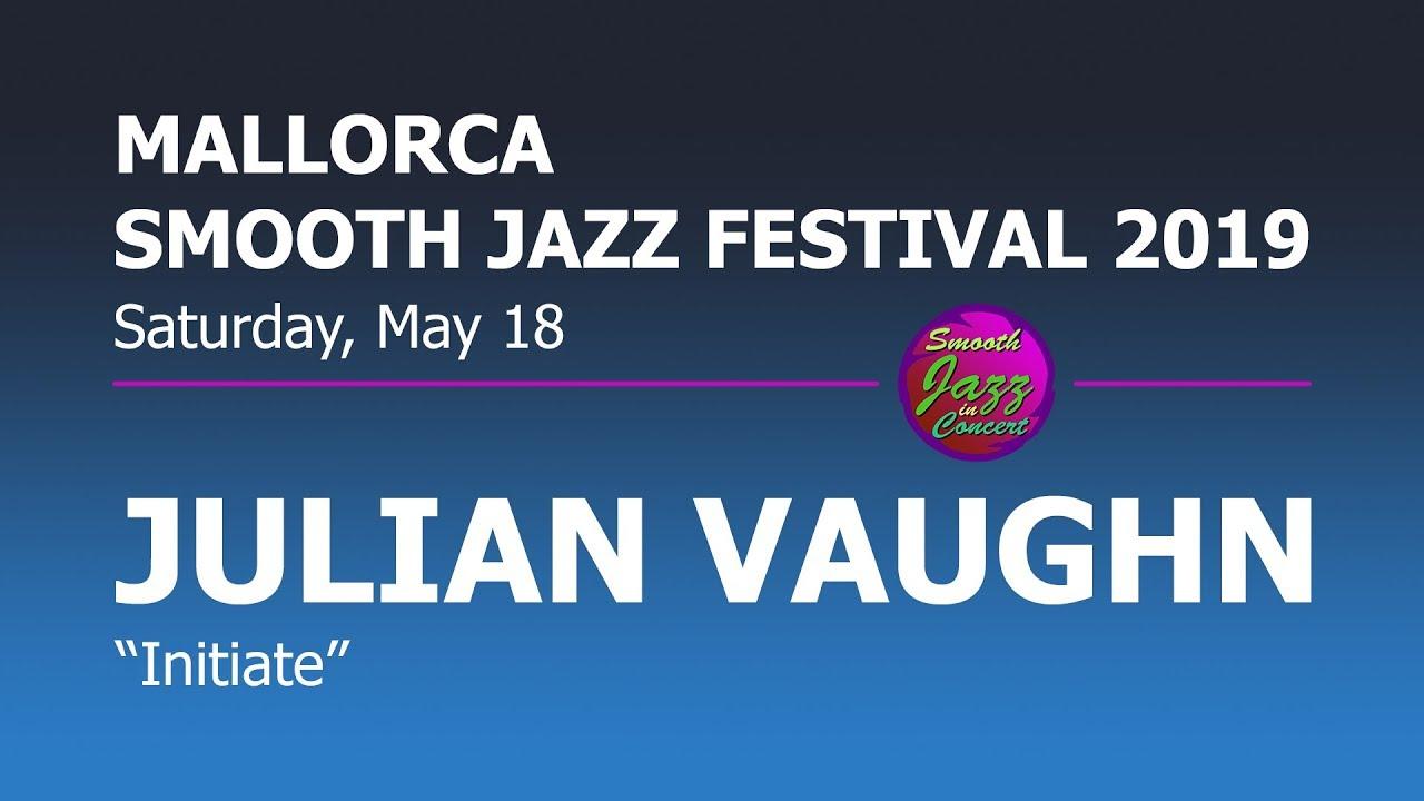 JULIAN VAUGHN - Initiate @ 8th Mallorca Smooth Jazz Festival 2019